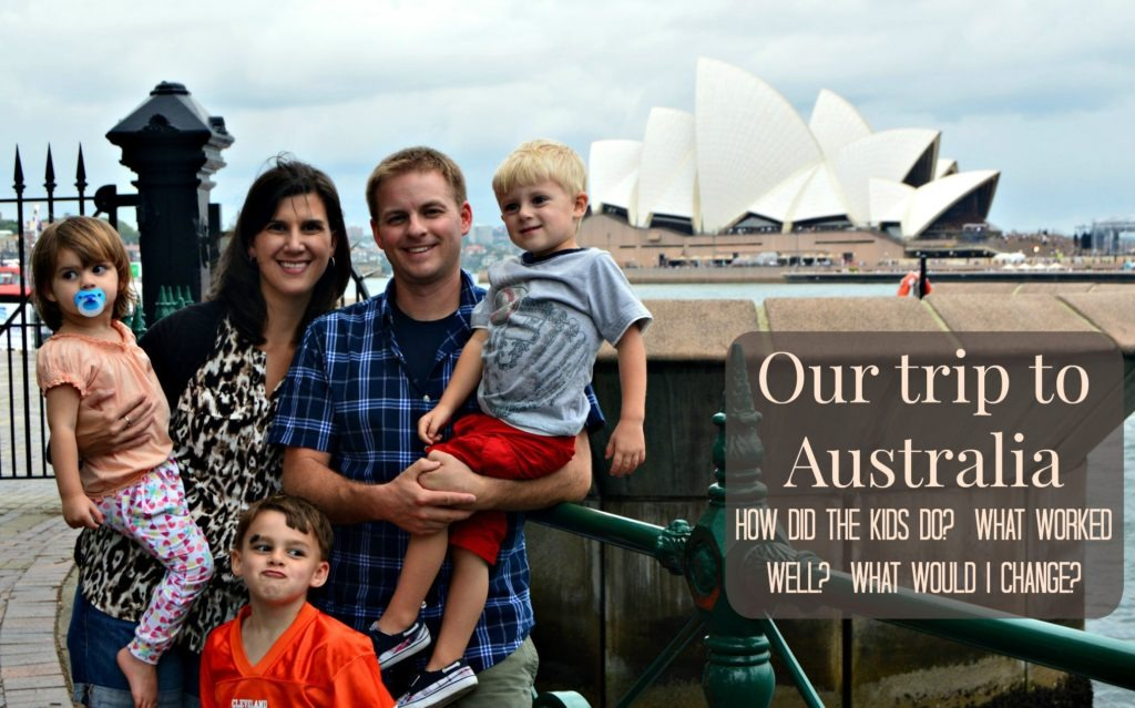 A recap of our trip to Australia - what worked well and what I'd change with a 5, 3, and 1 year old.