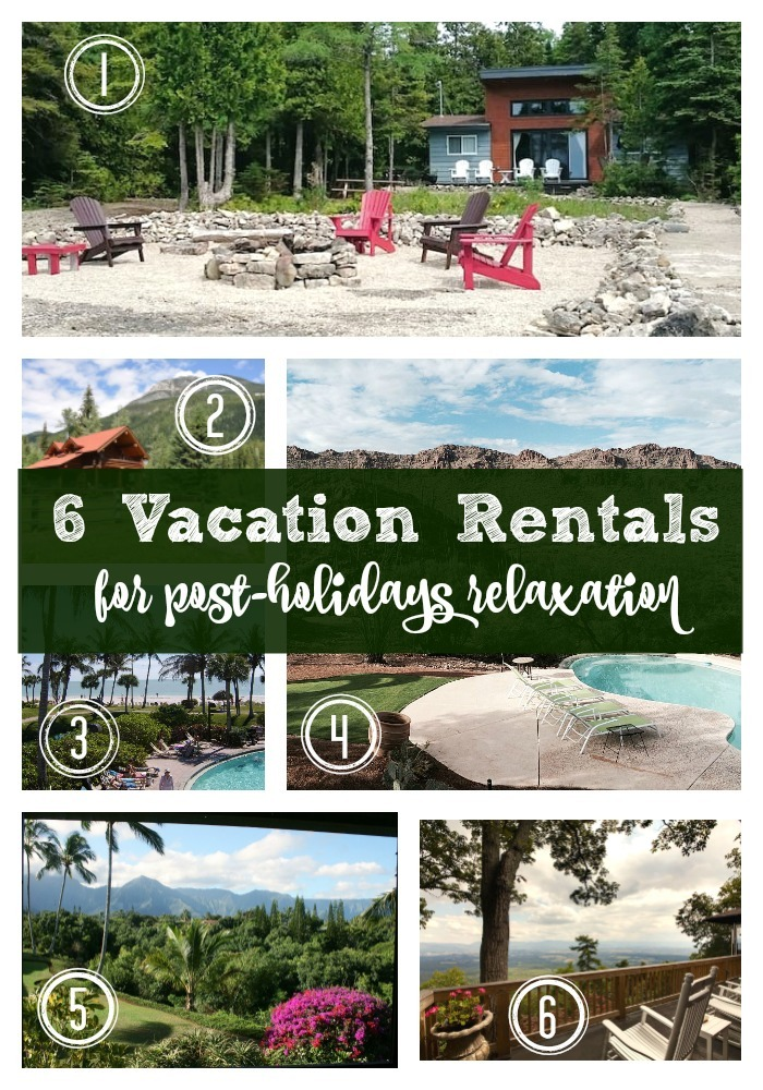 Six vacation rentals for post-holiday relaxation. These North American retreats are just the place to book after a busy holiday season.