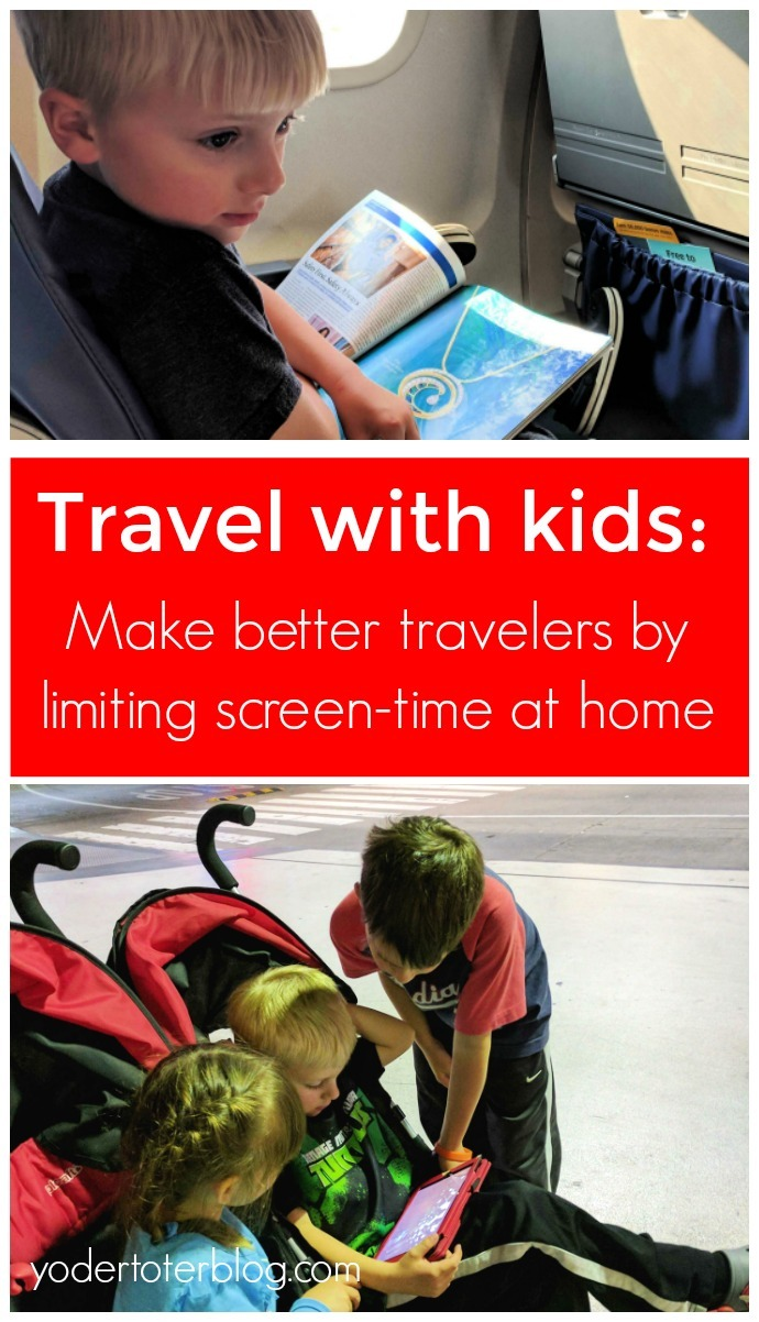 Travel with kids & screen-time.  Want your kids to be better travelers?  Put away the screens at home and teach children how to entertain themselves.